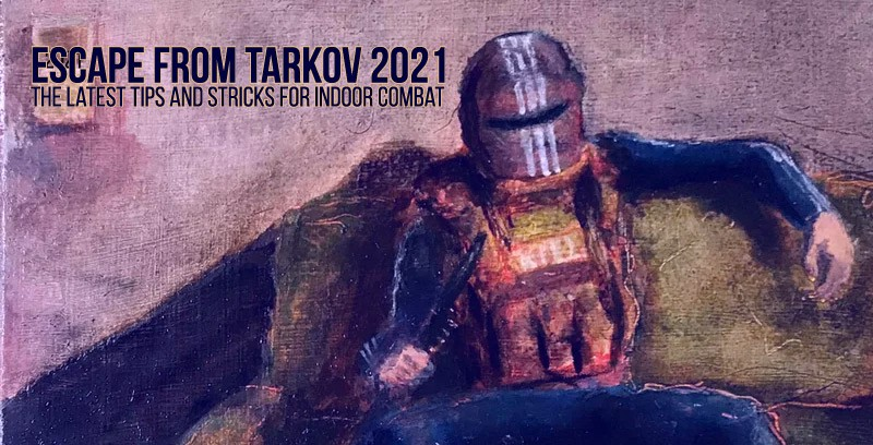 Escape from Tarkov: The latest tips and stricks for indoor combat, 2021 | by Numbs_Syun | Jan, 2021 | Medium